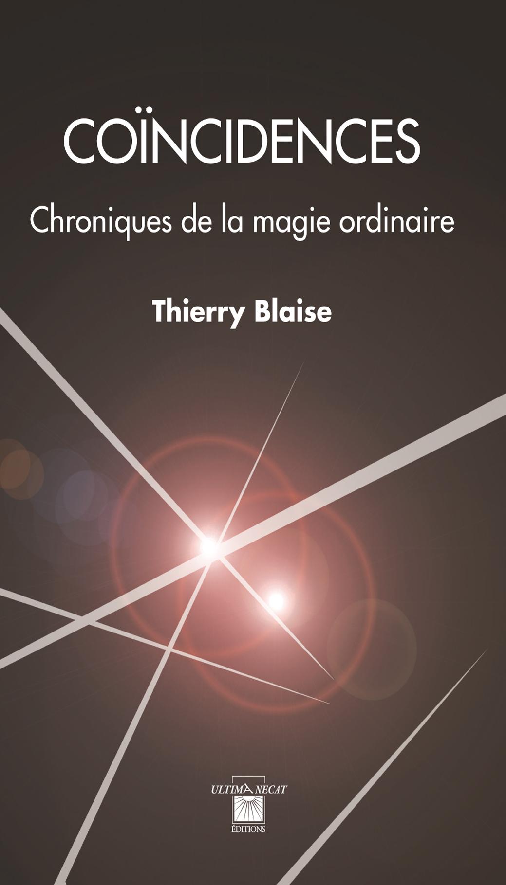 Coïncidences. Chroniques de la magie ordinaire. Thierry Blaise.